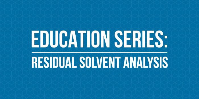 Education Series: Residual Solvent Analysis